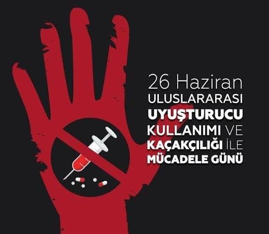 26 Haziran Uluslararası Uyuşturucu Kullanımı ve Kaçakçılığı ile Mücadele Günü